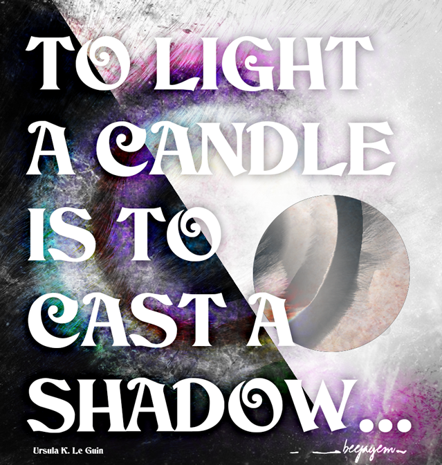 To light a candle is to cast a shadow ...